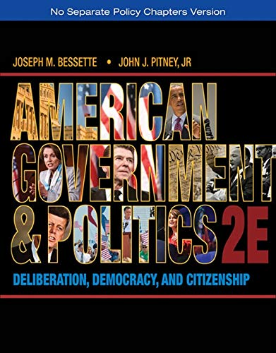 American Government and Politics Deliberation, Democracy, and: Bessette, Joseph M.