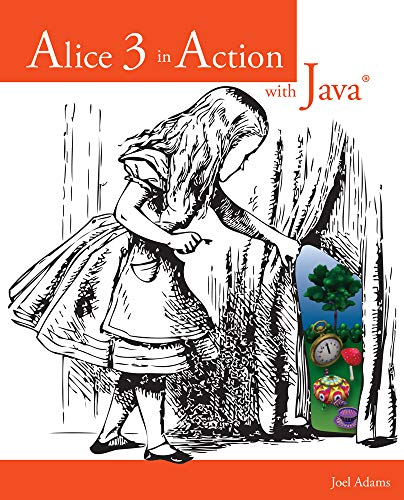 "Alice 3 in Action with Javaâ""¢: Adams, Joel"