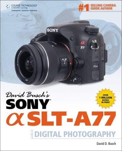 9781133597131: David Busch's Sony Alpha SLT-A77 Guide to Digital Photography