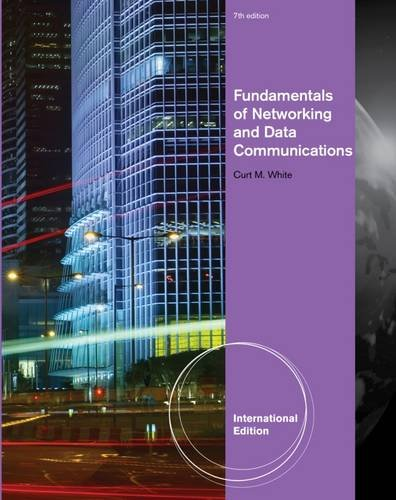 Fundamentals of Networking and Data Communications: Curt M. White