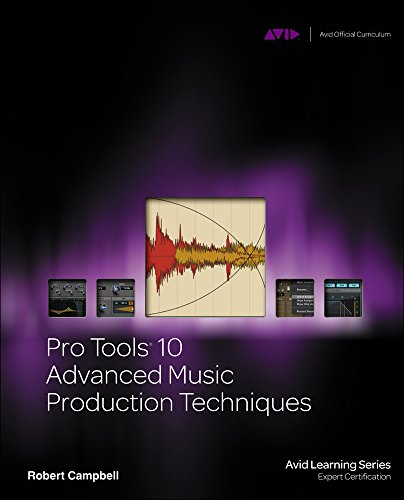 Pro Tools 10 Advanced Music Production Techniques (Avid Learning Series): Campbell, Robert