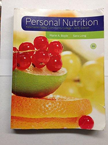 Personal Nutrition [WPE 120] 8th Edition: Maria A. Boyle, Sara Long, Kalamazoo Valley Community ...