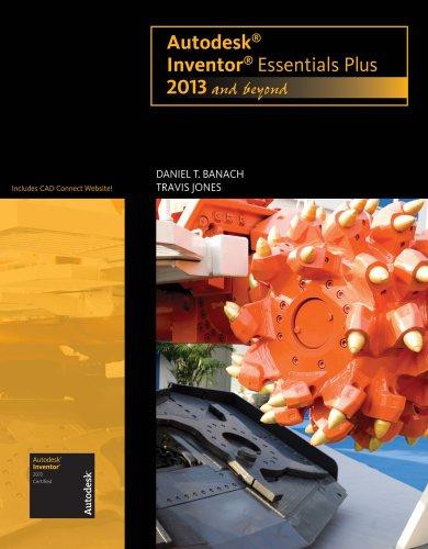 Autodesk Inventor Essentials Plus, 2013 and Beyond: Daniel T. Banach;