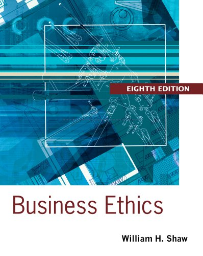 Business Ethics: A Textbook with Cases: William H. Shaw