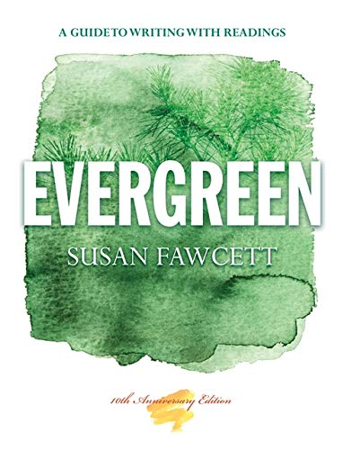 Evergreen: A Guide to Writing with Readings: Fawcett, Susan