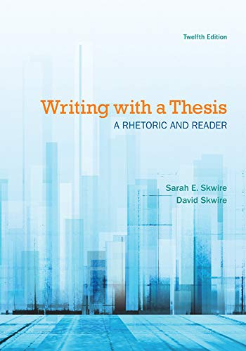 Writing with a Thesis: A Rhetoric and: Skwire, Sarah E.;