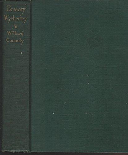 Brawny Wycherley: First Master in English Modern Comedy: Wycherley, William] Connely, Willard