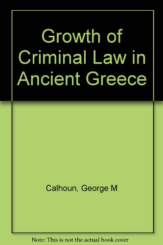 The Growth of Criminal Law in Ancient Greece.: George M. Calhoun