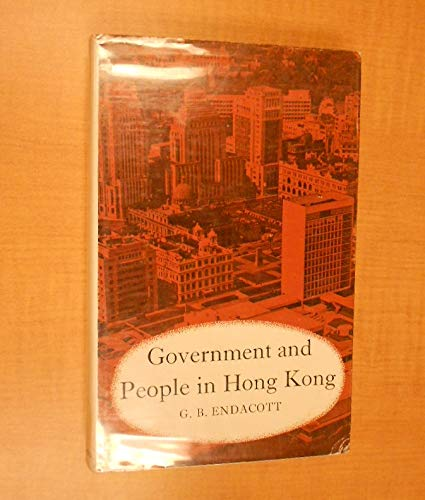 9781135354763: Government and People in Hong Kong 1841-1962. A Constitutional History.