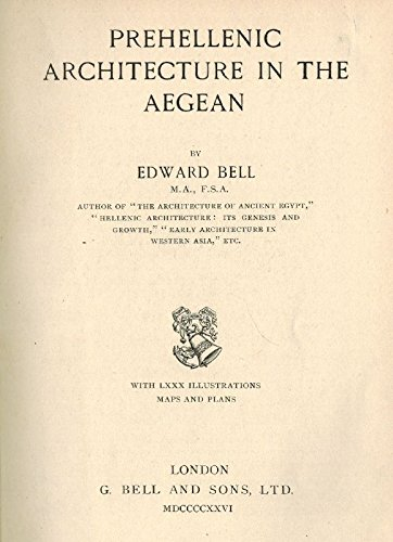 Prehellenic Architecture in The Aegean.: Edward. BELL