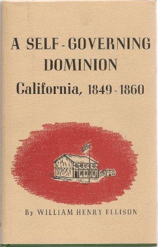 Self Governing Dominion California 1ST Edition: Ellison, William H