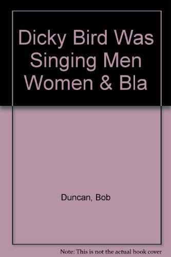 9781135396701: THE DICKY BIRD WAS SINGING: MEN, WOMEN, AND BLACK GOLD