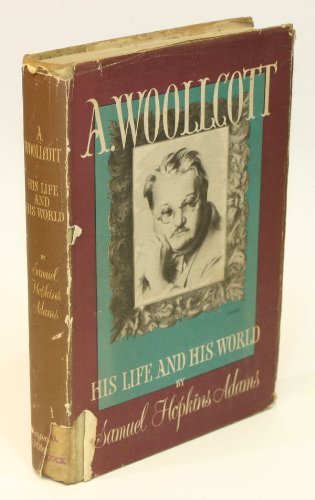 A. Woollcott, his life and his world: Adams, Samuel Hopkins