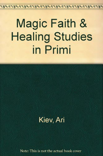 Magic, Faith, and Healing Studies in Primitive Psychiatry Today