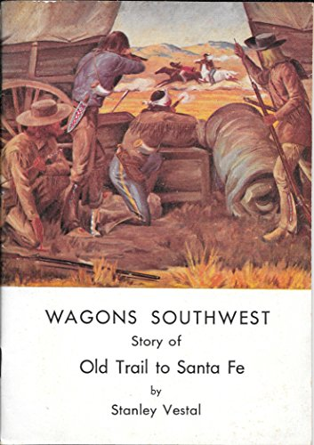 Wagons Southwest Story of Old Trail to Santa Fe: Vestal, Stanley