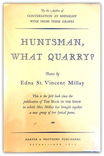 Huntsman, What Quarry ?: Edna St. Vincent