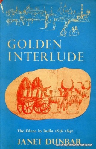 GOLDEN INTERLUDE. The Edens in India 1836-1842. (1135463050) by Dunbar, Janet