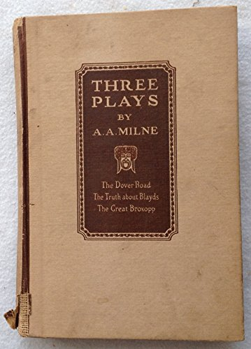 9781135472856: Three plays: The Dover road, The truth about Blayds, The great Broxopp 1922 [Hardcover]