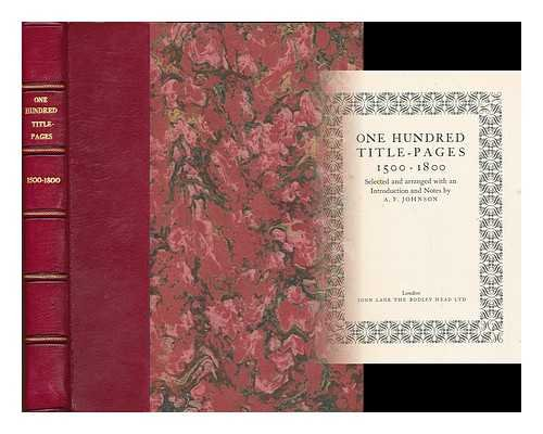 One Hundred Title-Pages 1500-1800 Selected and Arranged with an Introduction and Notes By A.F. ...