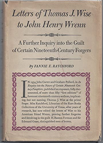 Letters of Thomas J. Wise to John Henry Wrenn: a Further Inquiry Into the Guilt of Certain ...
