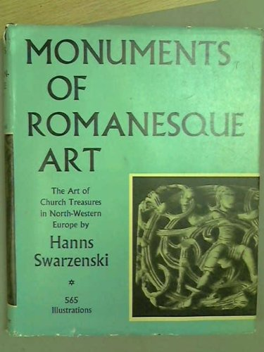 Monuments of Romanesque Art: The Art of Church Treasures in North-Western Europe: Swarzenski, Hanns