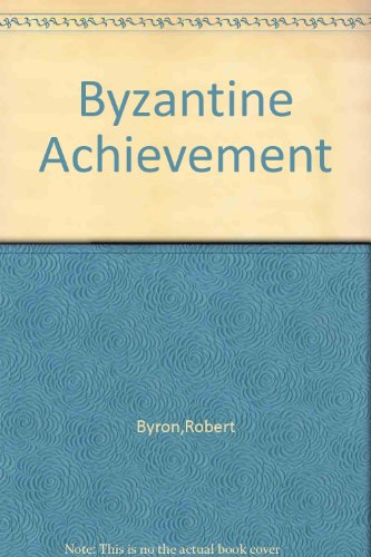 9781135670320: The Byzantine Achievement: An Historical Perspective, A.D. 330-1453
