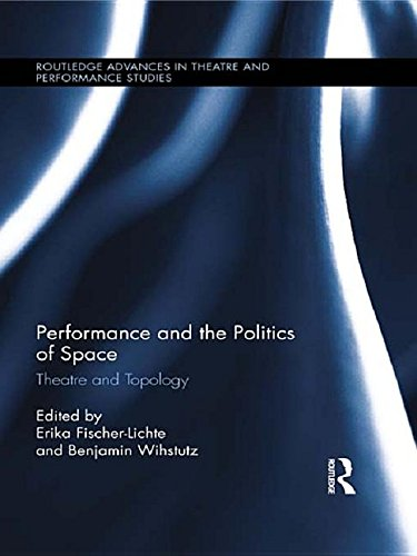 9781136210266: Performance and the Politics of Space: Theatre and Topology (Routledge Advances in Theatre & Performance Studies)