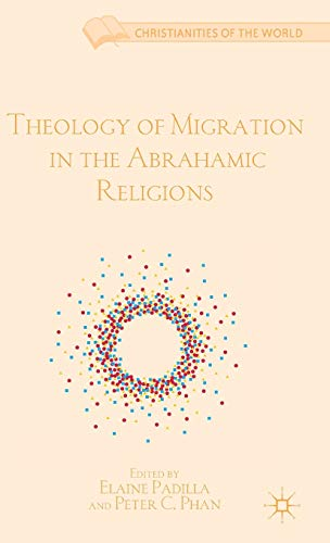 9781137001030: Theology of Migration in the Abrahamic Religions (Christianities of the World)