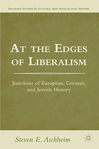 At the Edges of Liberalism Junctions of European, German, and Jewish History: Steven E. Aschheim