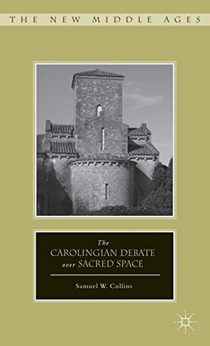9781137002594: The Carolingian Debate over Sacred Space (The New Middle Ages)