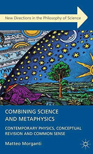 9781137002686: Combining Science and Metaphysics (New Directions in the Philosophy of Science)