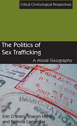 9781137003386: The Politics of Sex Trafficking: A Moral Geography (Critical Criminological Perspectives)