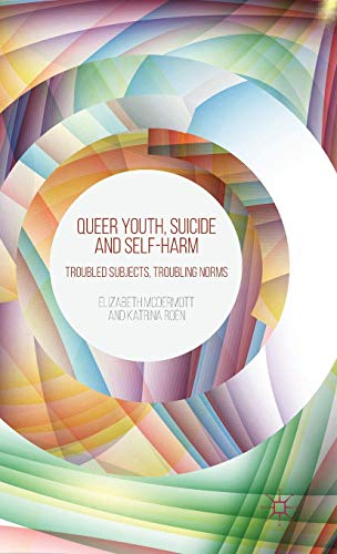 9781137003447: Queer Youth, Suicide and Self-Harm: Troubled Subjects, Troubling Norms