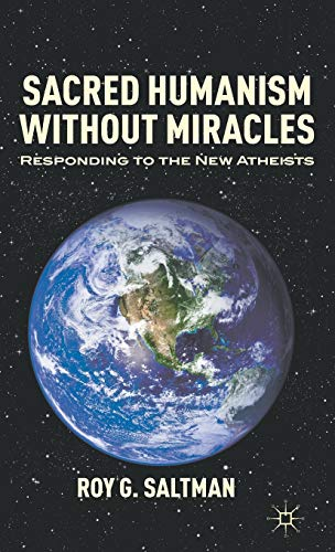 Sacred Humanism without Miracles: Responding to the New Atheists: Saltman, Roy G.
