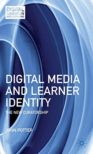9781137004857: Digital Media and Learner Identity: The New Curatorship (Digital Education and Learning)