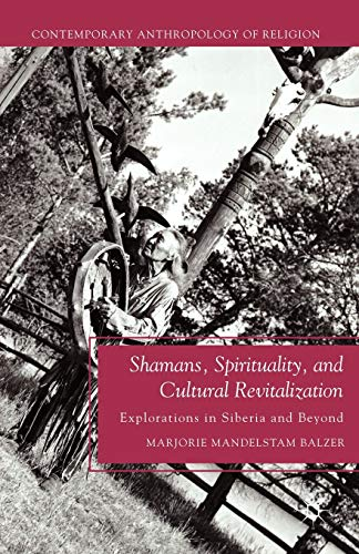 9781137005564: Shamans, Spirituality, and Cultural Revitalization: Explorations in Siberia and Beyond (Contemporary Anthropology of Religion)
