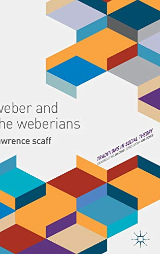 Weber and the Weberians (Traditions in Social Theory): Scaff, Lawrence