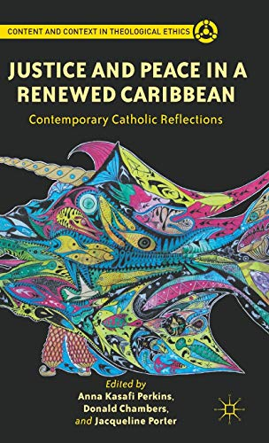 9781137006912: Justice and Peace in a Renewed Caribbean: Contemporary Catholic Reflections (Content and Context in Theological Ethics)