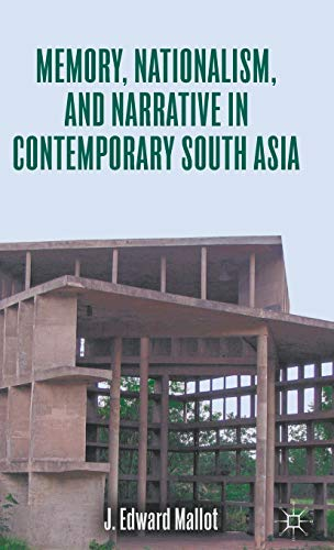 Memory, Nationalism, and Narrative in Contemporary South Asia: Mallot, J.