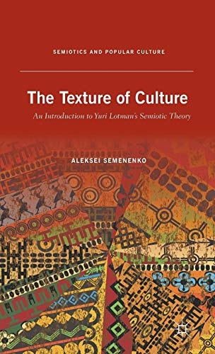9781137007148: The Texture of Culture: An Introduction to Yuri Lotman's Semiotic Theory (Semiotics and Popular Culture)