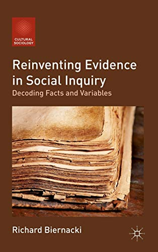 9781137007261: Reinventing Evidence in Social Inquiry: Decoding Facts and Variables (Cultural Sociology)