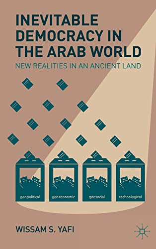 Inevitable Democracy in the Arab World: New: Yafi, Wissam S.