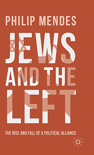 Jews and the Left: The Rise and Fall of a Political Alliance: Mendes, Associate Professor Philip