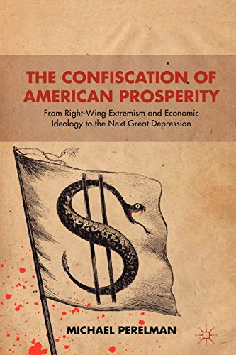9781137009371: The Confiscation of American Prosperity: From Right-Wing Extremism and Economic Ideology to the Next Great Depression