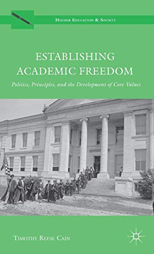 9781137009531: Establishing Academic Freedom: Politics, Principles, and the Development of Core Values (Higher Education and Society)