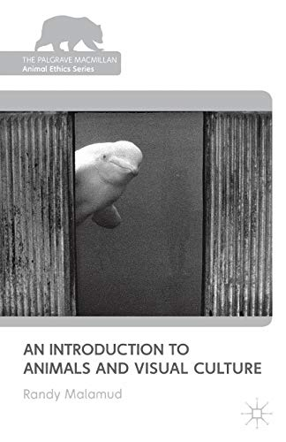 9781137009838: An Introduction to Animals and Visual Culture (The Palgrave Macmillan Animal Ethics Series)