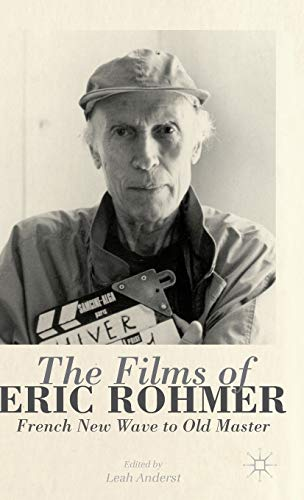 9781137010995: The Films of Eric Rohmer: French New Wave to Old Master