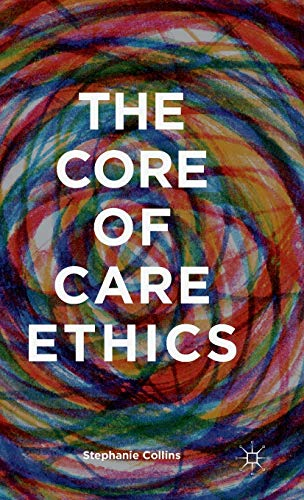 The Core of Care Ethics: Collins, Stephanie