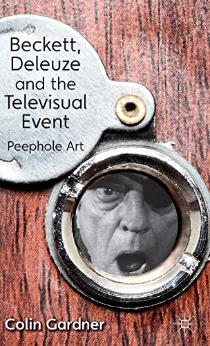 9781137014351: Beckett, Deleuze and the Televisual Event: Peephole Art
