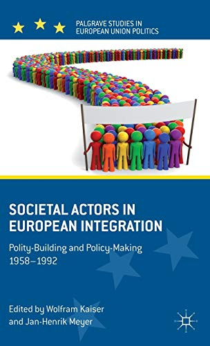9781137017642: Societal Actors in European Integration: Polity-Building and Policy-making 1958-1992 (Palgrave Stuides in European Union Politics)
